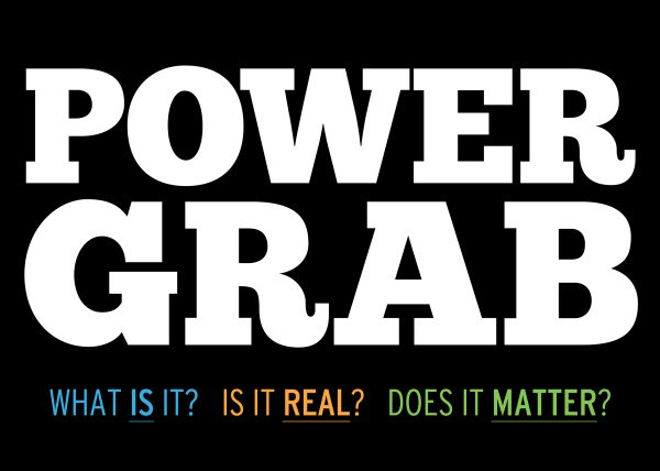 Power Grab - what is it, is it real, and does it matter